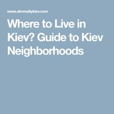 Where to Live in Kiev? Guide to Kiev Neighborhoods