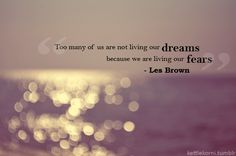 Image result for too many of us are not living our dreams because we are living our fears