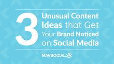 3 Unusual Content Ideas for Getting More Social Media Engagement