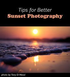 Tips for Better Sunset Photography