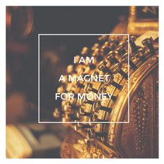 I am a magnet for money.