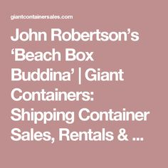 John Robertson's 'Beach Box Buddina' | Giant Containers: Shipping Container Sales, Rentals & Modifications