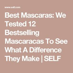 Best Mascaras: We Tested 12 Bestselling Mascaracas To See What A Difference They Make | SELF