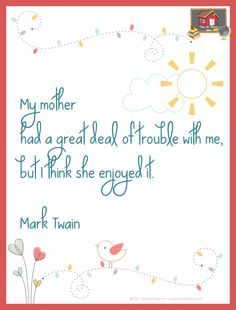 Happy Moms (and Filling in for Moms) Day! - The Organized Classroom Blog   FREE Mark Twain quote picture download!