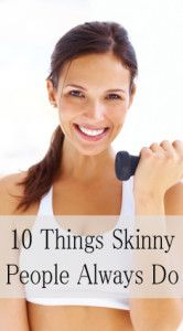 10 Things skinny people always do- staying healthy
