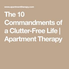 The 10 Commandments of a Clutter-Free Life | Apartment Therapy