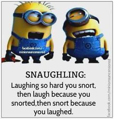 Snaughling: laughing so hard you snort. Bf stuff :)