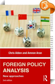 Foreign Policy Analysis    ::  <P>Building on the success of the first edition, this revised volume re-invigorates the conversation between foreign policy analysis and international relations. It opens up the discussion, situating existing debates in foreign policy in relation to contemporary concerns in international relations, and provides a concise and accessible account of key areas in foreign policy analysis that are often ignored. Focusing on how foreign policy decision making af...