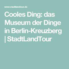Cooles Ding: das Museum der Dinge in Berlin-Kreuzberg | StadtLandTour