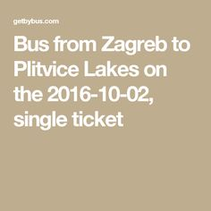 Bus from Zagreb to Plitvice Lakes on the 2016-10-02, single ticket