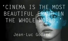 Film Director Quote -  Jean-Luc Godard 'Cinema is the most beautiful fraud in the whole world'