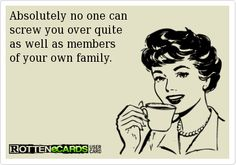 Absolutely no one can  screw you over quite  as well as members of your own family. True Quotes, Great Quotes, Quotes To Live By, Funny Quotes, Inspirational Quotes, Ungreatful People Quotes, Bad Family Quotes, Simply Quotes, Motivational Quotes