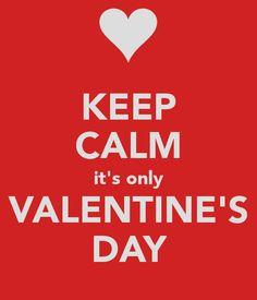 Keep calm it's only Valentine's Day / Du calme, c'est juste la Saint-Valentin