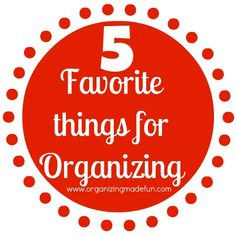5 Favorite Things for Organizing - all used often and keep your home organized!