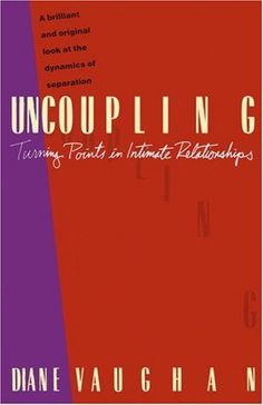 Uncoupling: Turning Points in Intimate Relationships by Diane Vaughan, http://www.amazon.com/dp/0679730028/ref=cm_sw_r_pi_dp_JcXnqb1VQA5XH