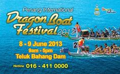 Penang International Dragon Boat Festival 2013  Date: 8 & 9 June 2013  Time: 8.00am – 5.00pm  Venue: Penang Teluk Bahang Dam     Witness the colourful and cultural dragon boat races during the 34th Penang International Dragon Boat Festival at the scenic Teluk Bahang Dam this June. Twenty three local and international teams from Australia, Philippines, Singapore, Indonesia, Thailand, Penang and other states in Malaysia will be participating this year.