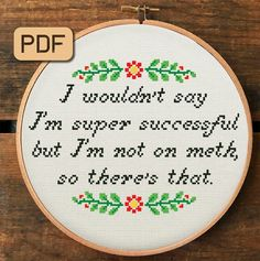 Cross Stitch Pattern Pdf – I Wouldn't Say I'm Super Successful but I'm Not on Meth - Funny Cross Stitch Pattern Pdf - I Wouldn't Say I'm Super Successful but I'm Not on Meth Cross Stitch Chart, Sarcastic Embroidery Hoop Art Funny Embroidery, Embroidery Hoop Art, Cross Stitch Embroidery, Embroidery Patterns, Funny Cross Stitch Patterns, Cross Stitch Designs, Free Cross Stitch Charts, Free Charts, Naughty Cross Stitch