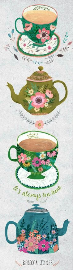 It's always tea time. Rebecca Jones