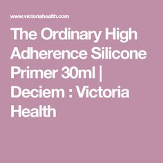 The Ordinary High Adherence Silicone Primer 30ml | Deciem  : Victoria Health