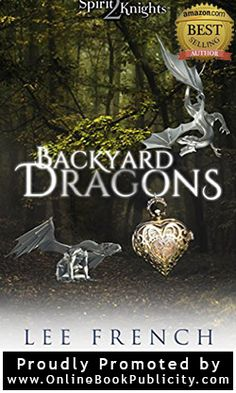 Backyard Dragons -  Spirit Knights Book 2 by Amazon Best Selling Author: Lee French. Visit this great urban fantasy adventure for young adults right here: http://www.onlinebookpublicity.com/urban-paranormal-adventure.html#2 #urban #fantasy #epic #trilogy