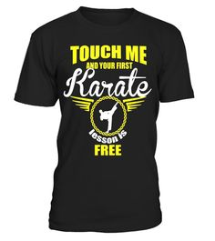 "# Touch me and your first karate lesson is free shirt .  Special Offer, not available in shops      Comes in a variety of styles and colours      Buy yours now before it is too late!      Secured payment via Visa / Mastercard / Amex / PayPal      How to place an order            Choose the model from the drop-down menu      Click on ""Buy it now""      Choose the size and the quantity      Add your delivery address and bank details      And that's it!      Tags: Touch me and your first karate…"