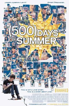 500 Days of Summer is one of my favorites because it isn't a cliche romance movie. I thought it showed a real idea of how relationships work. Even though you may think someone is the one, they may not feel that way about you and you can't force them to accept your feelings. And in the end it shows that it isn't the end of the world once a relationship ends, it just opens a new path.