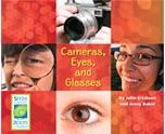 Cameras, Eyes, and Glasses is about three important things that use lenses to refract light. It explains what lenses are and what they do, then describes the lenses in cameras, eyes, and eyeglasses. Photographs and ray diagrams help students understand how the lenses work. The book also includes suggestions for simple activities readers can do to observe refraction in action. http://www.scienceandliteracy.org/units/books