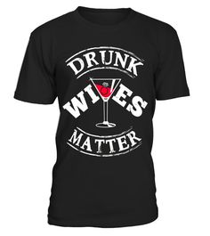 """# Drunk Wives Matter T-Shirt Funny Saying Wife Drinking Gift .  Special Offer, not available in shops      Comes in a variety of styles and colours      Buy yours now before it is too late!      Secured payment via Visa / Mastercard / Amex / PayPal      How to place an order            Choose the model from the drop-down menu      Click on """"Buy it now""""      Choose the size and the quantity      Add your delivery address and bank details      And that's it!      Tags: Are you a woman who…"""