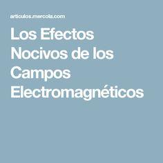 Los Efectos Nocivos de los Campos Electromagnéticos