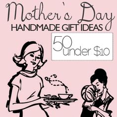 50 under $10 - mother's day homemade gifts Valerie and Mom, Abigail saw some things she liked so she wanted me to send this to you