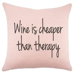 Wine is cheaper than therapy//