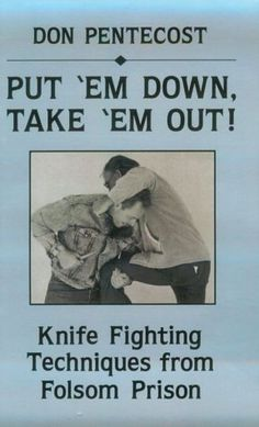 Put Em Down, Take Em Out!: Knife Fighting Techniques from Folsom Prison