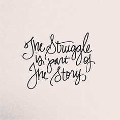 We are strengthened by our struggles; without it we don't grow