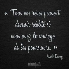 All your dreams can become reality, if you have the courage to persevere. Walt Disney, Positive Mind, Positive Attitude, Some Quotes, Words Quotes, Quotes Francais, Motto, Material Didático, Motivational Quotes
