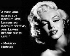 Marilyn Monroe. Kind of a sad philosphy,fitting for a tragic legend.