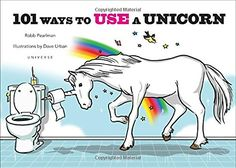 101 Ways to Use a Unicorn by Robb Pearlman http://www.amazon.com/dp/0789329107/ref=cm_sw_r_pi_dp_0wrgxb1NV4YQT