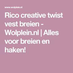 Rico creative twist vest breien - Wolplein.nl  | Alles voor breien en haken!