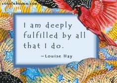 """""""I am deeply fulfilled by all that I do."""" ~ Louise Hay #affirmations #LouiseHay"""