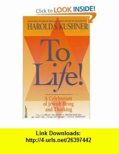 To Life A Celebration of Jewish Being and Thinking (9780446670029) Harold S. Kushner , ISBN-10: 0446670022  , ISBN-13: 978-0446670029 ,  , tutorials , pdf , ebook , torrent , downloads , rapidshare , filesonic , hotfile , megaupload , fileserve