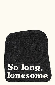 So long, lonesome.