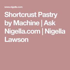 Shortcrust Pastry by Machine | Ask Nigella.com | Nigella Lawson