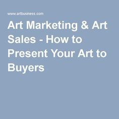 Art Marketing & Art Sales - How to Present Your Art to Buyers