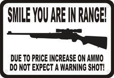 Smile in Range Gun Ammo Warning Shot Security Humor 7 x 10 Sign | eBay $8.49