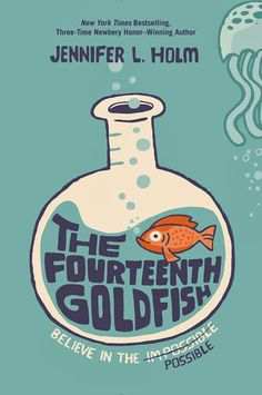 Children's Book Committee March 2015 Pick: THE FOURTEENTH GOLDFISH by Jennifer L.  Holm (Random House Books for Young Readers, 2014)