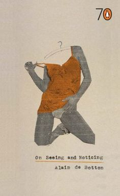 Alain de Botton, On Seeing and Noticing