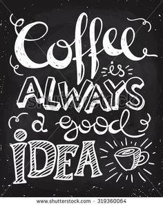coffee quotes Kaffee Ist Immer Eine Gute Idee Stock-Vektorgrafik (Lizenzfrei) 305547554 Coffee is always a good idea lettering. Coffee Chalkboard, Blackboard Art, Chalkboard Lettering, Chalkboard Designs, Chalkboard Paint, Chalkboard Ideas, Chalkboard Art Quotes, Chalkboard Pictures, Inspirational Coffee Quotes