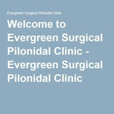 Dr Steven Immerman is an expert in treating pilonidal cysts and pilonidal disease with the Bascom Cleft-Lift. Pilonidal Cyst, Evergreen, Surgery, Clinic, Health, Health Care, Salud