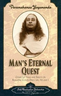 Man's Eternal Quest: The Collected Talks and Essays (Collected Talks & Essays) by Paramahansa Yogananda