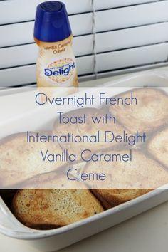 Overnight French Toast with International Delight Vanilla Caramel Creme