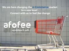 we are here changing the e-commerce market to a new lavel. connect with us to feel the change #afofee